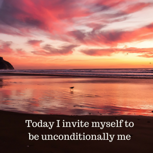 Today I invite myself to be unconditionally me (2)